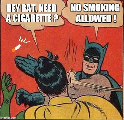 Batman Slapping Robin Meme |  HEY BAT, NEED A CIGARETTE ? NO SMOKING ALLOWED ! | image tagged in memes,batman slapping robin | made w/ Imgflip meme maker