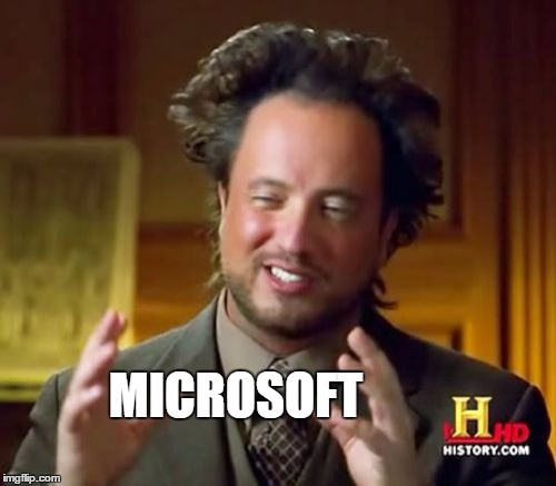 Ancient Aliens Meme | MICROSOFT | image tagged in memes,ancient aliens | made w/ Imgflip meme maker