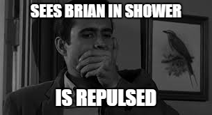 SEES BRIAN IN SHOWER IS REPULSED | made w/ Imgflip meme maker
