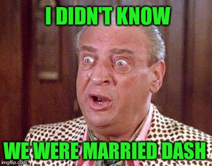 I DIDN'T KNOW WE WERE MARRIED DASH | made w/ Imgflip meme maker