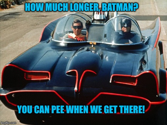 HOW MUCH LONGER, BATMAN? YOU CAN PEE WHEN WE GET THERE! | made w/ Imgflip meme maker