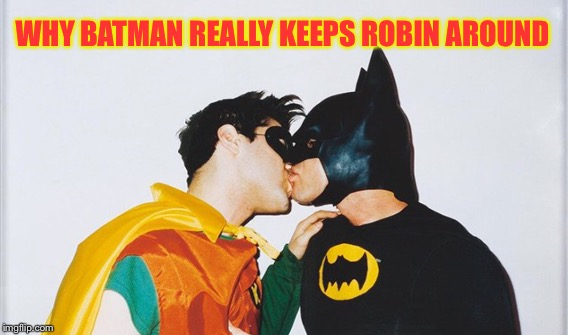 WHY BATMAN REALLY KEEPS ROBIN AROUND | made w/ Imgflip meme maker