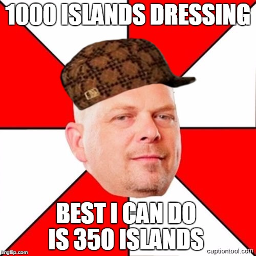 Pawn Stars |  1000 ISLANDS DRESSING; BEST I CAN DO IS 350 ISLANDS | image tagged in pawn stars,scumbag | made w/ Imgflip meme maker