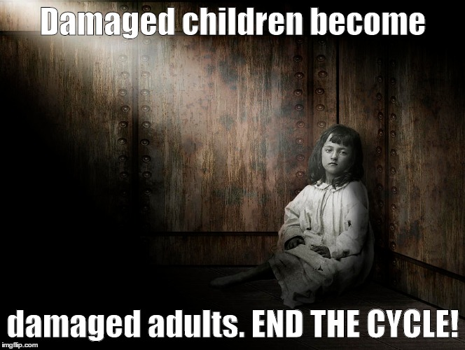 end child abuse | Damaged children become damaged adults. END THE CYCLE! | image tagged in childhood ruined,child abuse,sad baby,depression sadness hurt pain anxiety | made w/ Imgflip meme maker