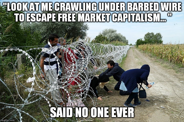 "Lots of critics of the USA... but no one escaping | ""LOOK AT ME CRAWLING UNDER BARBED WIRE TO ESCAPE FREE MARKET CAPITALISM... "" SAID NO ONE EVER 