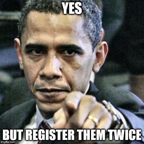 Obama Pointing | YES BUT REGISTER THEM TWICE | image tagged in obama pointing | made w/ Imgflip meme maker