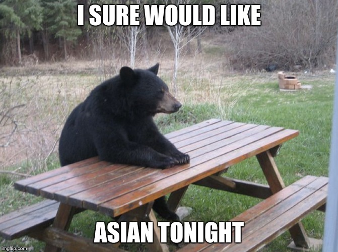 I SURE WOULD LIKE ASIAN TONIGHT | made w/ Imgflip meme maker