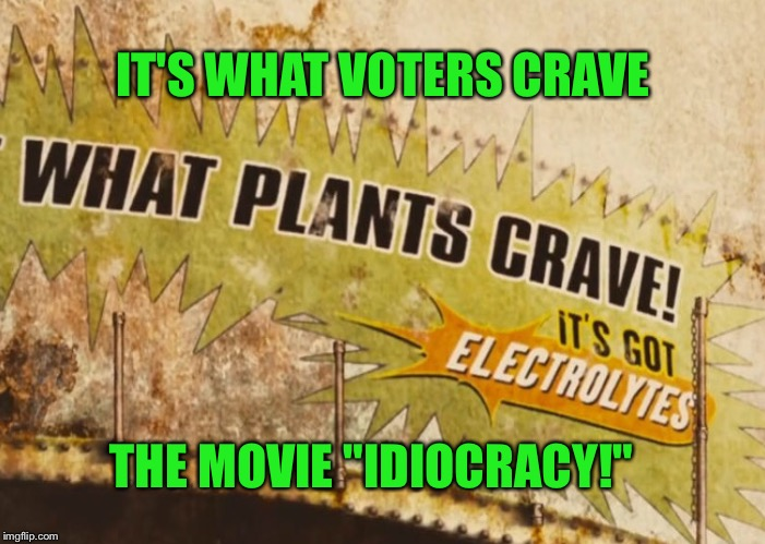 "THE MOVIE ""IDIOCRACY!"" IT'S WHAT VOTERS CRAVE 