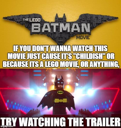 "The Lego Batman Movie |  IF YOU DON'T WANNA WATCH THIS MOVIE JUST CAUSE IT'S ""CHILDISH"" OR BECAUSE ITS A LEGO MOVIE, OR ANYTHING, TRY WATCHING THE TRAILER 