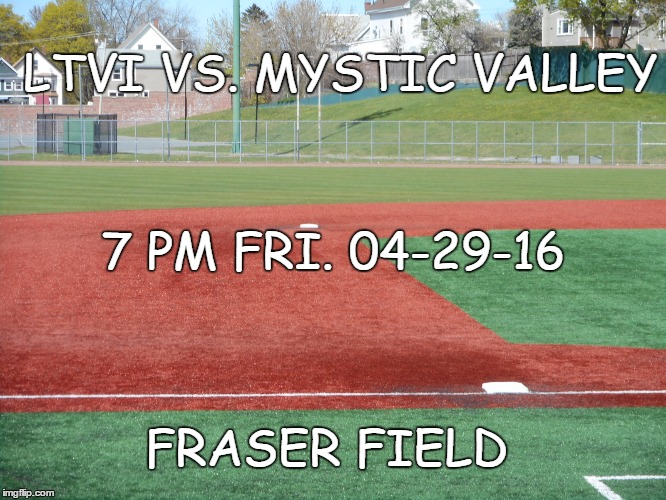 UNDER THE LIGHTS! | LTVI VS. MYSTIC VALLEY FRASER FIELD 7 PM FRI. 04-29-16 | image tagged in baseball,lvti,fraser field | made w/ Imgflip meme maker