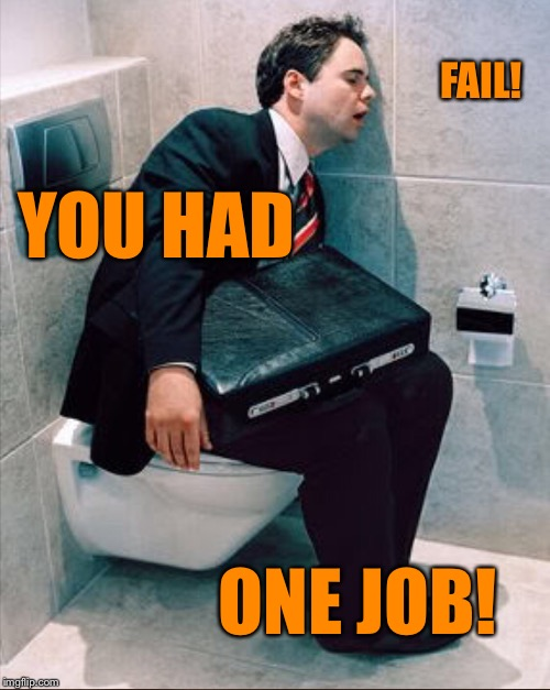 SOME PEOPLE CANT DO ANYTHING RIGHT! | ONE JOB! YOU HAD FAIL! | image tagged in poop | made w/ Imgflip meme maker
