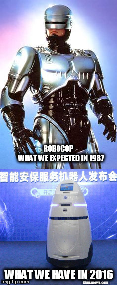 RoboCop 1987 - 2016 comparisom |  ROBOCOP               WHAT WE EXPECTED IN 1987; WHAT WE HAVE IN 2016 | image tagged in robocop,ai,police,china,america,film | made w/ Imgflip meme maker