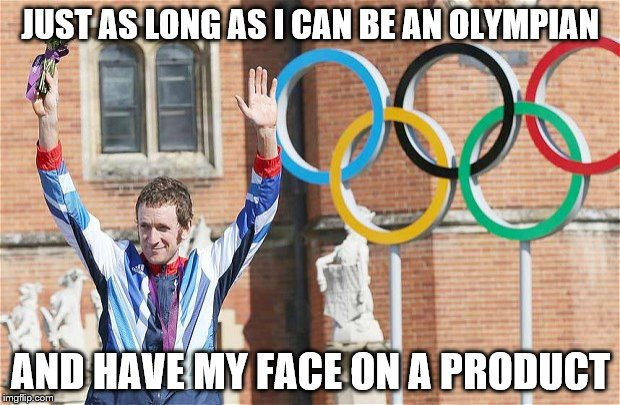 JUST AS LONG AS I CAN BE AN OLYMPIAN AND HAVE MY FACE ON A PRODUCT | made w/ Imgflip meme maker