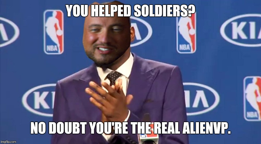 YOU HELPED SOLDIERS? NO DOUBT YOU'RE THE REAL ALIENVP. | made w/ Imgflip meme maker