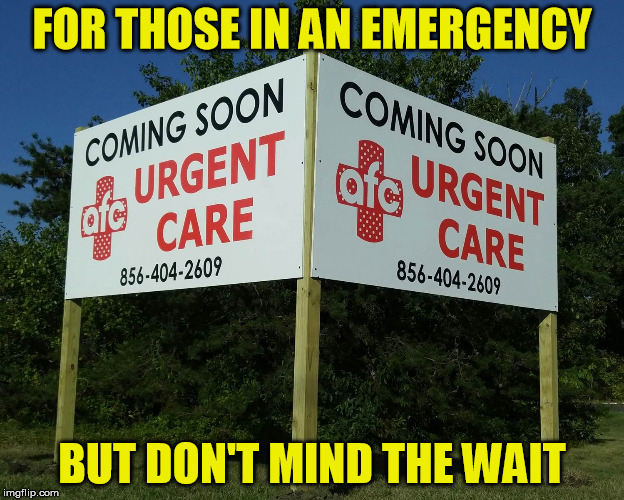 Patient Patients |  FOR THOSE IN AN EMERGENCY; BUT DON'T MIND THE WAIT | image tagged in emergency,emergency room,healthcare | made w/ Imgflip meme maker