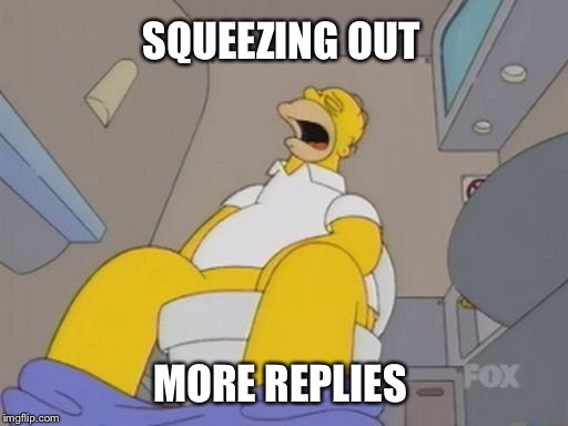 SQUEEZING OUT MORE REPLIES | made w/ Imgflip meme maker