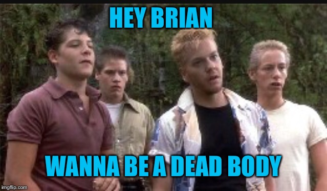 HEY BRIAN WANNA BE A DEAD BODY | made w/ Imgflip meme maker