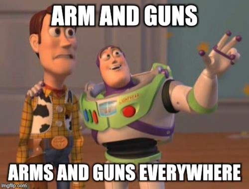 X, X Everywhere Meme | ARM AND GUNS ARMS AND GUNS EVERYWHERE | image tagged in memes,x,x everywhere,x x everywhere | made w/ Imgflip meme maker