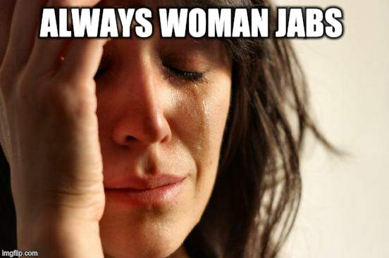 First World Problems Meme | ALWAYS WOMAN JABS | image tagged in memes,first world problems | made w/ Imgflip meme maker