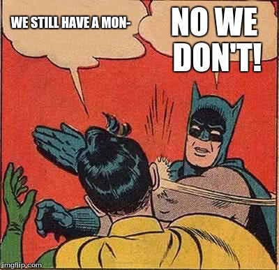 When Someone Tries to Tell You That There's Still a Month Till Summer |  WE STILL HAVE A MON-; NO WE DON'T! | image tagged in memes,batman slapping robin,summer,denial | made w/ Imgflip meme maker