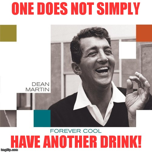 Dino! |  ONE DOES NOT SIMPLY; HAVE ANOTHER DRINK! | image tagged in dean martin,one does not simply | made w/ Imgflip meme maker