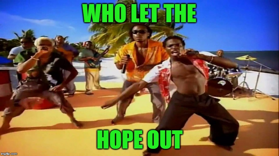 WHO LET THE HOPE OUT | made w/ Imgflip meme maker
