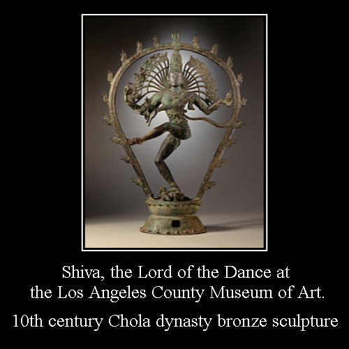 Keep on Truckin' ! | Shiva, the Lord of the Dance at the Los Angeles County Museum of Art. | 10th century Chola dynasty bronze sculpture | image tagged in demotivationals,motivationals,hinduism,shiva,religion,dance | made w/ Imgflip demotivational maker