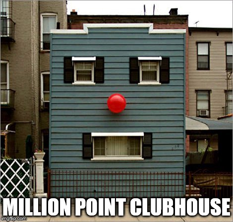 face building | MILLION POINT CLUBHOUSE | image tagged in face building | made w/ Imgflip meme maker