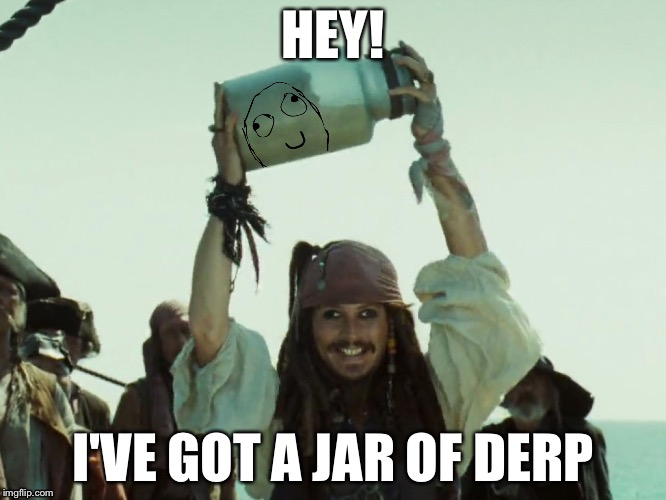 I'VE GOT A JAR OF DERP |  HEY! I'VE GOT A JAR OF DERP | image tagged in jack sparrow jar of dirt,jack sparrow,derp,memes | made w/ Imgflip meme maker