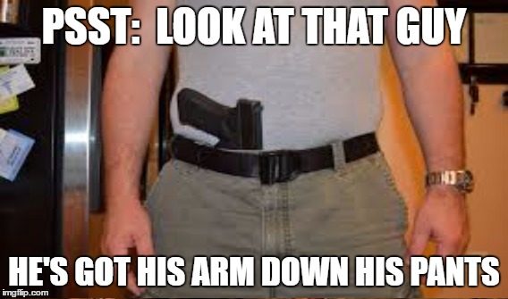 PSST:  LOOK AT THAT GUY HE'S GOT HIS ARM DOWN HIS PANTS | made w/ Imgflip meme maker