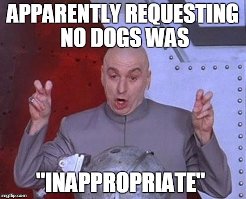"Dr Evil Laser Meme | APPARENTLY REQUESTING NO DOGS WAS ""INAPPROPRIATE"" 