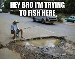HEY BRO I'M TRYING TO FISH HERE | made w/ Imgflip meme maker