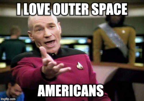 Picard Wtf Meme | I LOVE OUTER SPACE AMERICANS | image tagged in memes,picard wtf | made w/ Imgflip meme maker