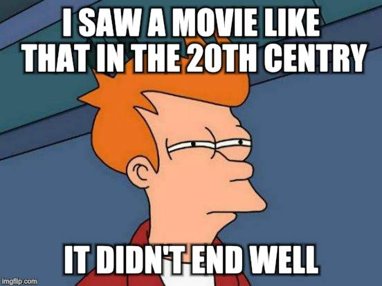 Futurama Fry Meme | I SAW A MOVIE LIKE THAT IN THE 20TH CENTRY IT DIDN'T END WELL | image tagged in memes,futurama fry | made w/ Imgflip meme maker
