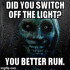 That Scary Ghost | DID YOU SWITCH OFF THE LIGHT? YOU BETTER RUN. | image tagged in that scary ghost | made w/ Imgflip meme maker