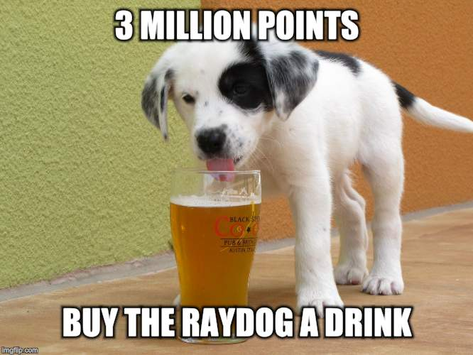 3 MILLION POINTS BUY THE RAYDOG A DRINK | made w/ Imgflip meme maker