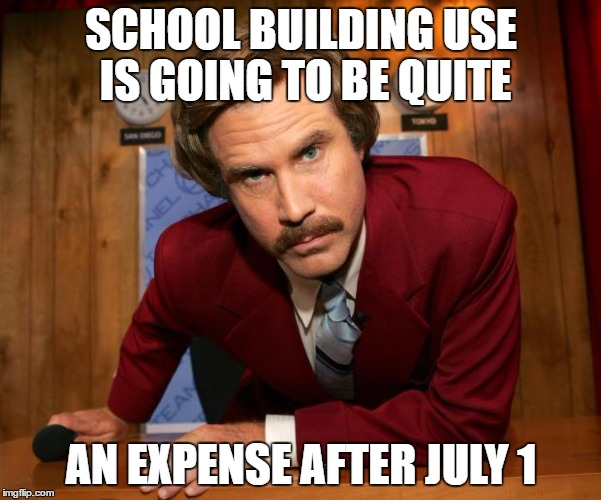 WHATEVER HAPPENED TO CLEANING UP AFTER YOURSELF? | SCHOOL BUILDING USE IS GOING TO BE QUITE AN EXPENSE AFTER JULY 1 | image tagged in ron burgundy,school,janitor | made w/ Imgflip meme maker