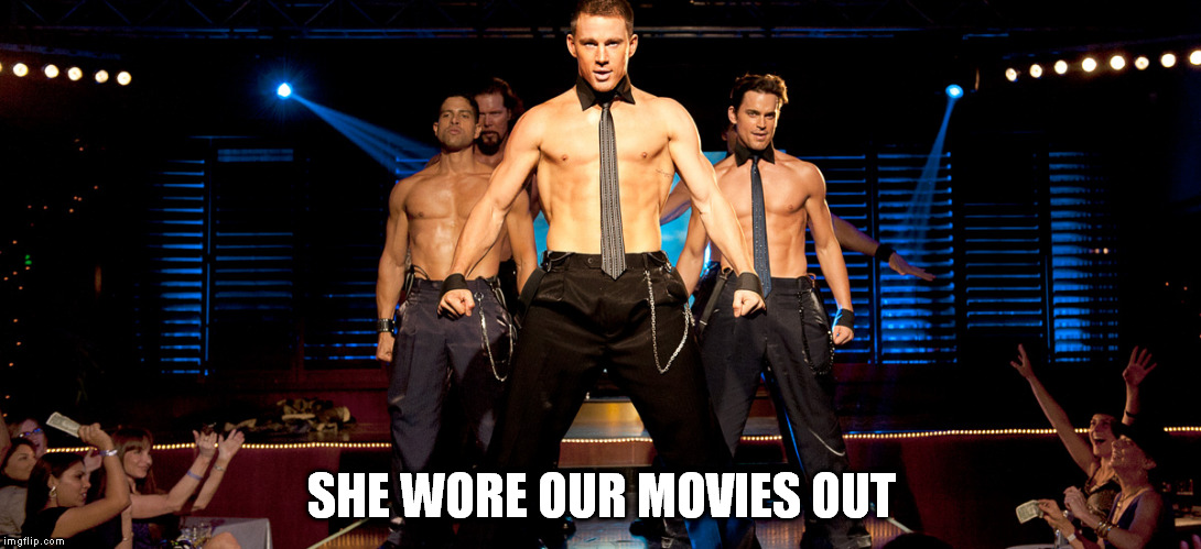 SHE WORE OUR MOVIES OUT | made w/ Imgflip meme maker