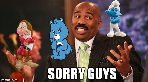Steve Harvey Meme | SORRY GUYS | image tagged in memes,steve harvey | made w/ Imgflip meme maker
