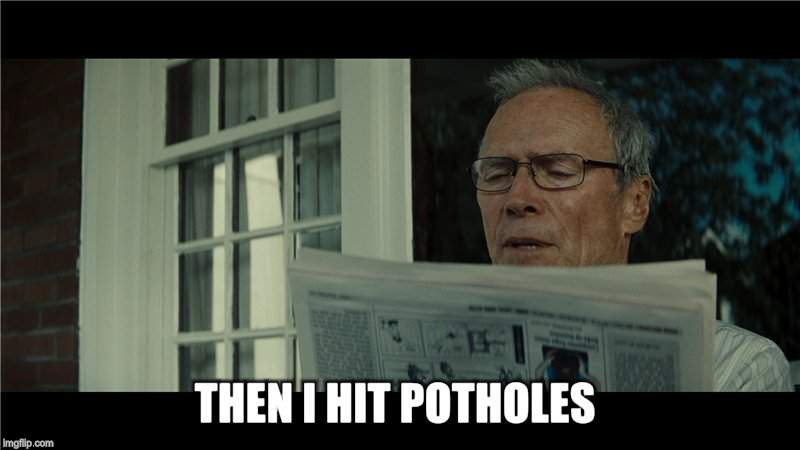 THEN I HIT POTHOLES | made w/ Imgflip meme maker