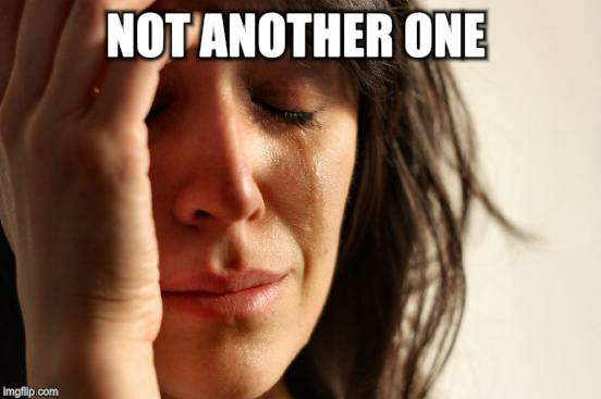First World Problems Meme | NOT ANOTHER ONE | image tagged in memes,first world problems | made w/ Imgflip meme maker