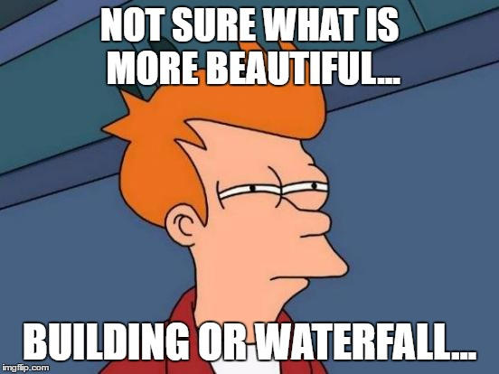 Futurama Fry Meme | NOT SURE WHAT IS MORE BEAUTIFUL... BUILDING OR WATERFALL... | image tagged in memes,futurama fry | made w/ Imgflip meme maker