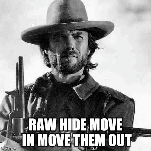 RAW HIDE MOVE IN MOVE THEM OUT | made w/ Imgflip meme maker