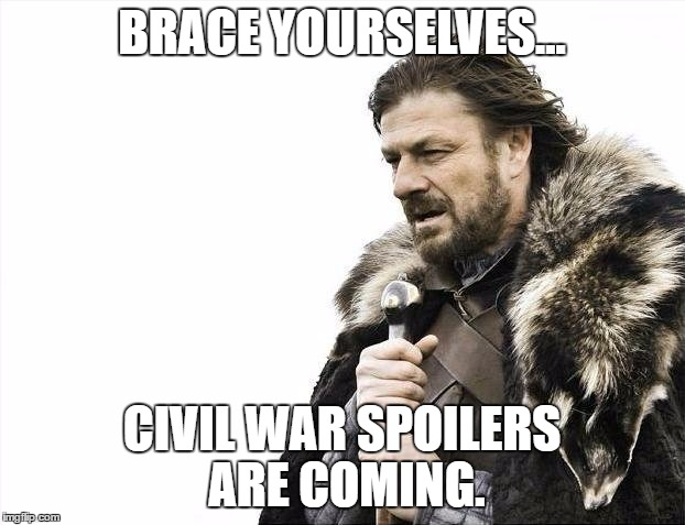 STAY AWAY FROM ANY AND ALL COMMENTS SECTIONS !!! | BRACE YOURSELVES... CIVIL WAR SPOILERS ARE COMING. | image tagged in memes,brace yourselves x is coming,captain america,captain america civil war,spoilers | made w/ Imgflip meme maker