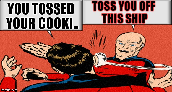 YOU TOSSED YOUR COOKI.. TOSS YOU OFF THIS SHIP | made w/ Imgflip meme maker