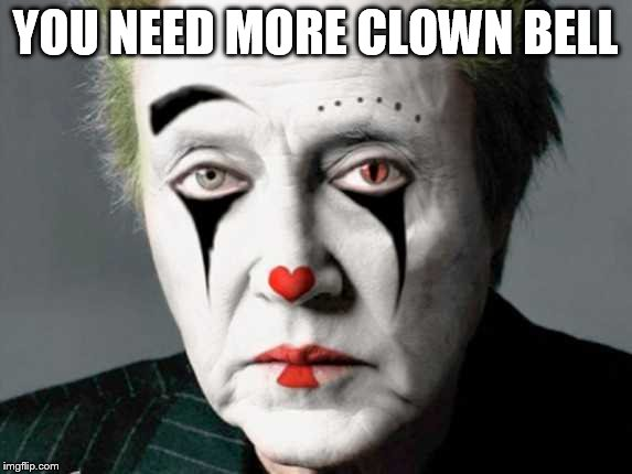 Walken Mime | YOU NEED MORE CLOWN BELL | image tagged in walken mime | made w/ Imgflip meme maker