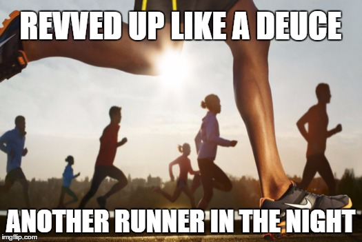 Blinded by the light |  REVVED UP LIKE A DEUCE; ANOTHER RUNNER IN THE NIGHT | image tagged in runners,blinded by the light,bruce springsteen,mannfred mann | made w/ Imgflip meme maker