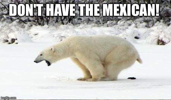 DON'T HAVE THE MEXICAN! | made w/ Imgflip meme maker