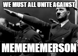 WE MUST ALL UNITE AGAINST MEMEMEMERSON | made w/ Imgflip meme maker