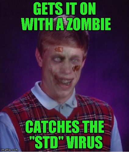"Bad Luck Brian Zombie | GETS IT ON WITH A ZOMBIE CATCHES THE ""STD"" VIRUS 